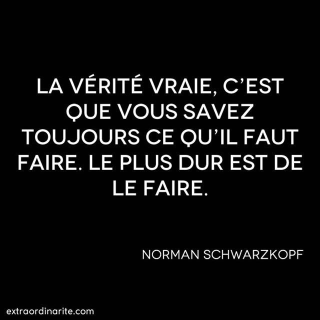 La Verite Vraie C Est Que Vous Savez Toujours Ce Qu Il Faut Faire Le Plus Dur Est De Le Faire Norman Schwa Inspirational Quotes Quotes About Strength Quotes