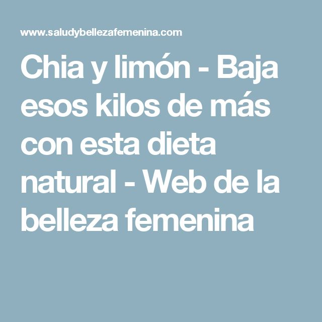 Chia y limón - Baja esos kilos de más con esta dieta natural - Web de la belleza femenina