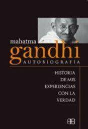 Mahatma Gandhi autobiografia / Autobiography: Historia de mis experiencias con la verdad / History of My Experience With the Truth (Spanish