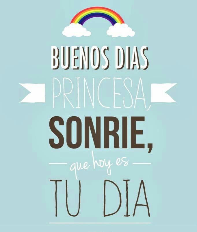 Buenos dias princesa :)