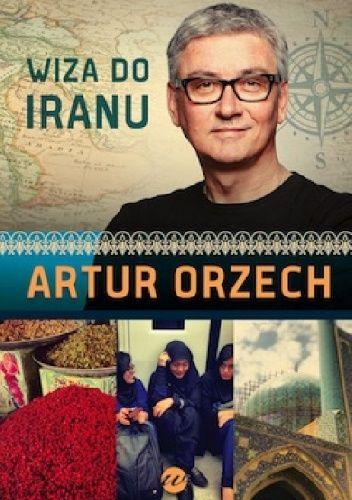 """Orzech Artur, """"Wiza do Iranu"""",  Warszawa, Wielka Litera, 2014. 292 s."""