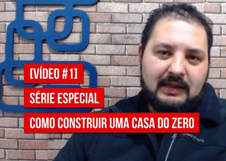 Como Construir uma casa do Zero, série de vídeos especiais