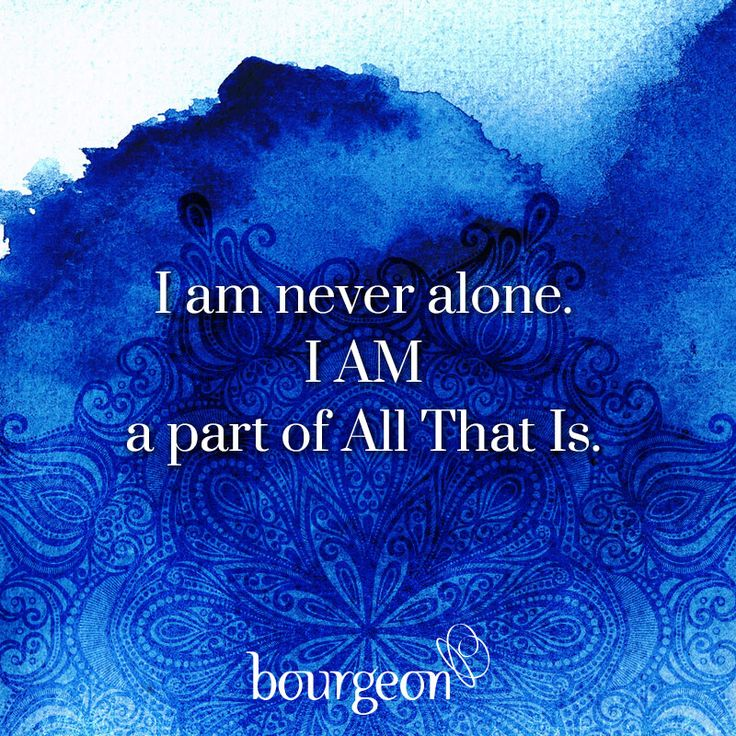 I am never alone. I AM a part of All That Is. Subscribe: bourgeon.co.uk #divinetruth #quotes