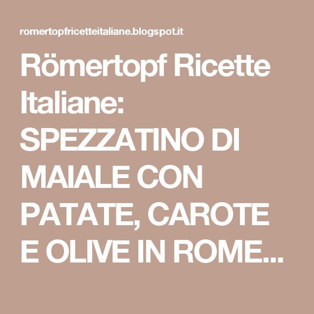 Römertopf Ricette Italiane: SPEZZATINO DI MAIALE CON PATATE, CAROTE E OLIVE IN ROMERTOPF