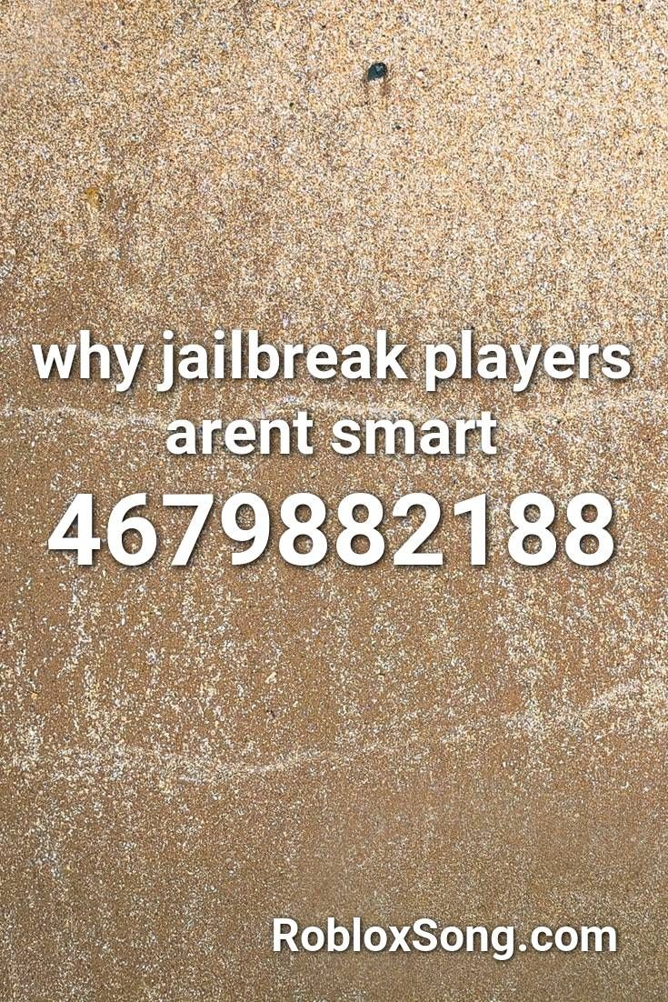 Why Jailbreak Players Arent Smart Roblox Id Roblox Music Codes