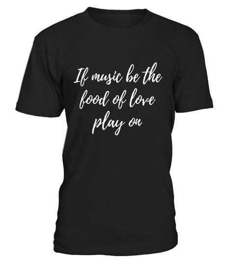 # Shakespeare Quote If Music Be The Food Of Love Play On T-Shi .  Special Offer, not available in shops      Comes in a variety of styles and colours      Buy yours now before it is too late!      Secured payment via Visa / Mastercard / Amex / PayPal