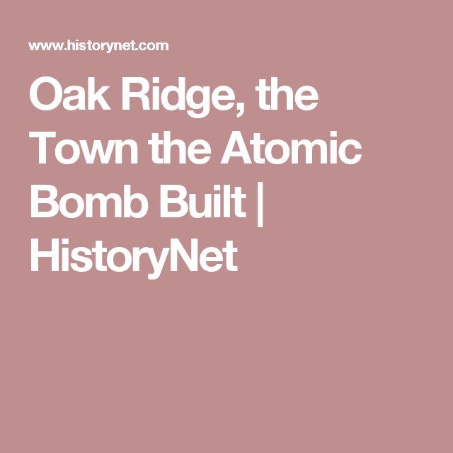 Oak Ridge, the Town the Atomic Bomb Built | HistoryNet