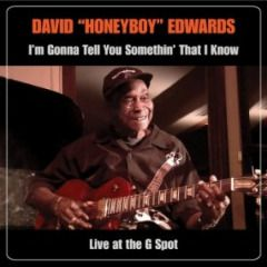 David Honeyboy Edwards – I'm Gonna Tell You Somethin' That I Know Live At The G Spot (2017)  Artist:  David Honeyboy Edwards    Album:  I'm Gonna Tell You Somethin' That I Know Live At The G Spot    Released:  2017    Style: Blues   Format: MP3 320Kbps   Size: 142 Mb            Tracklist:  01 – Ride with Me Tonight  02 – That's Alright  03 – Little Boy Blue  04 – You're the One  05 – Goin' Down Slow  06 – Country Boy  07 – Catfish Blues  08 – Apron Strings  09 – Sweet Home Chicago  1..