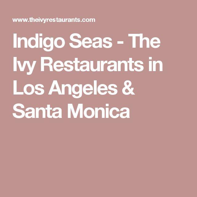 Indigo Seas - The Ivy Restaurants in Los Angeles & Santa Monica