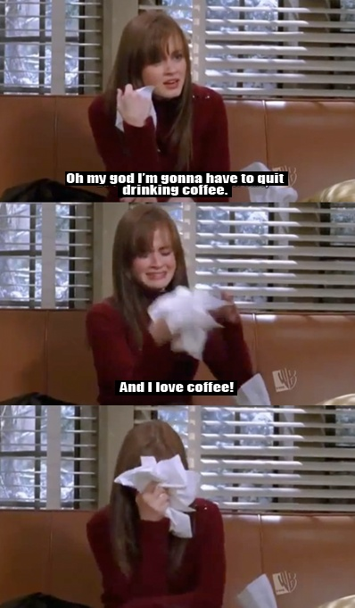 I hope the day I quit drinking coffee never comes.. this would be my reaction.