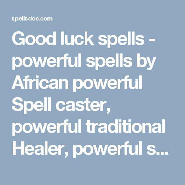 Good luck spells - powerful spells by African powerful Spell caster, powerful traditional Healer, powerful sangoma,  love spells that work, save my marriage spell, protection spells, how to get rich spells, powerful money spells, win lottery spells, how to bring back my ex lover spells, long lost love spells, stop my spouse from cheating love spells, love spells that work, black magic spells, join Illuminati, free love spells that work, spells for long lost lover, etc