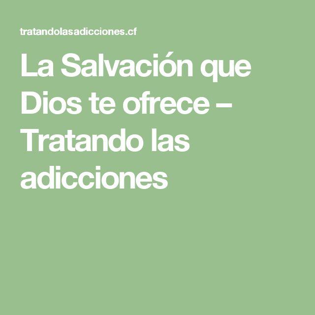 La Salvación que Dios te ofrece – Tratando las adicciones