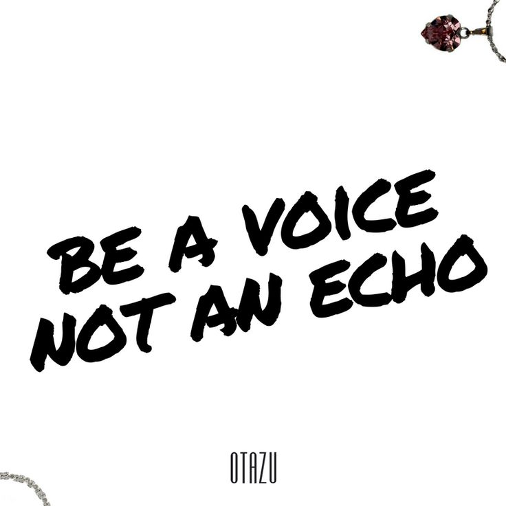 Be a voice, not an echo.  The best advice for living (and dressing!).   #fashionquotes #otazujewelry #fashioninspiration #inspirational #jewelry #love #ideas #jewellery