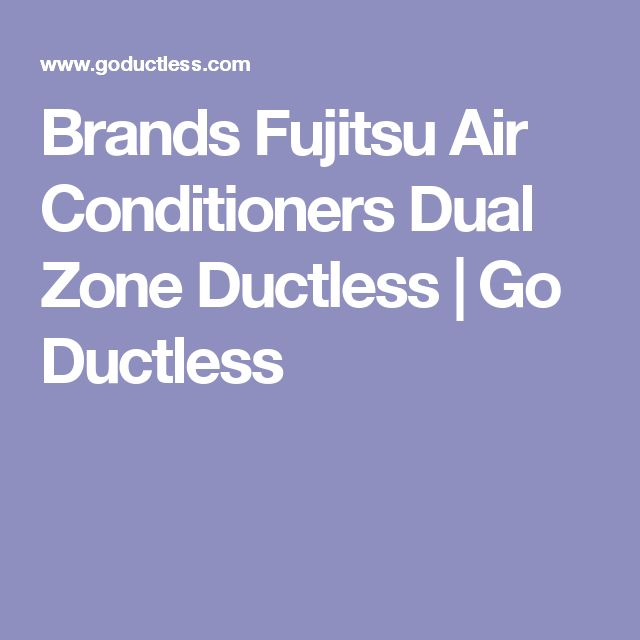 Brands Fujitsu Air Conditioners Dual Zone Ductless   Go Ductless