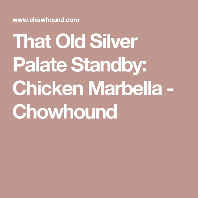 That Old Silver Palate Standby: Chicken Marbella - Chowhound