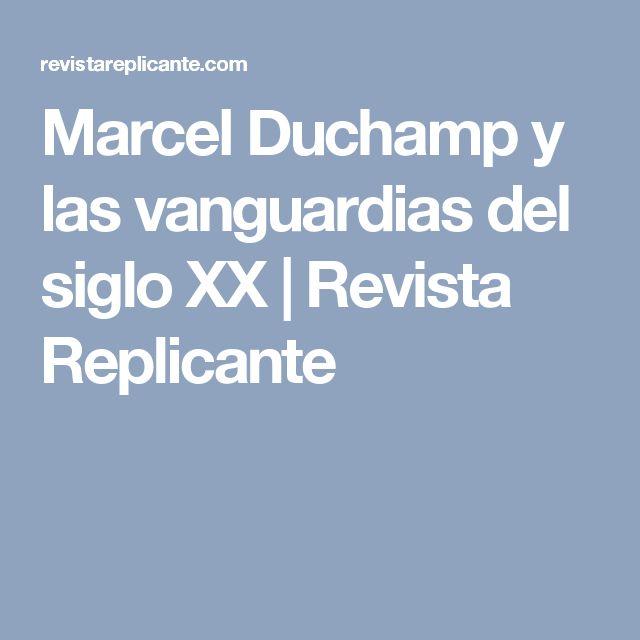 Marcel Duchamp y las vanguardias del siglo XX | Revista Replicante