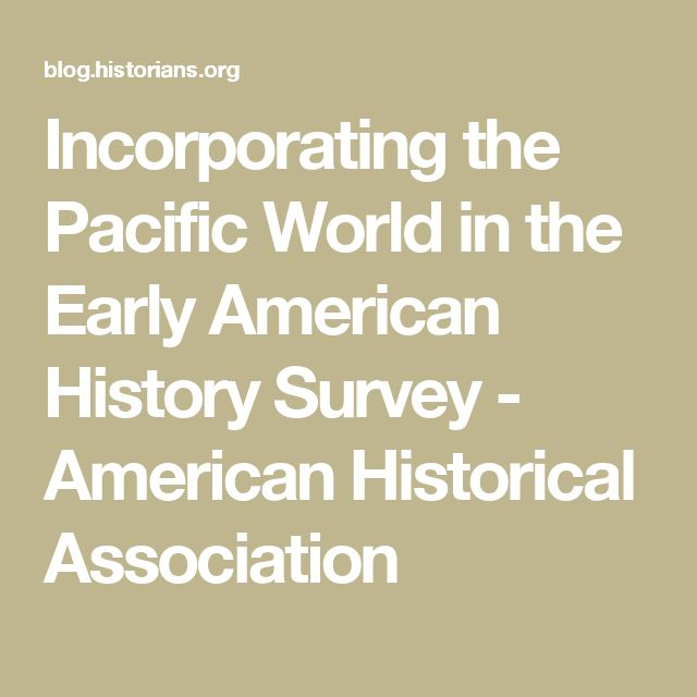 Incorporating the Pacific World in the Early American History Survey - American Historical Association