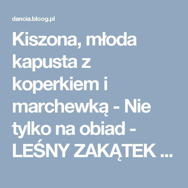Kiszona, młoda kapusta z koperkiem i marchewką - Nie tylko na obiad - LEŚNY ZAKĄTEK  - bloog.pl