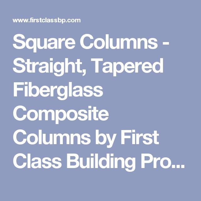 Square Columns - Straight, Tapered Fiberglass Composite Columns by First Class Building Products