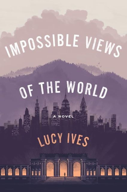 A Bookaholic Swede: Cover Crush: Impossible Views of the World by Lucy Ives
