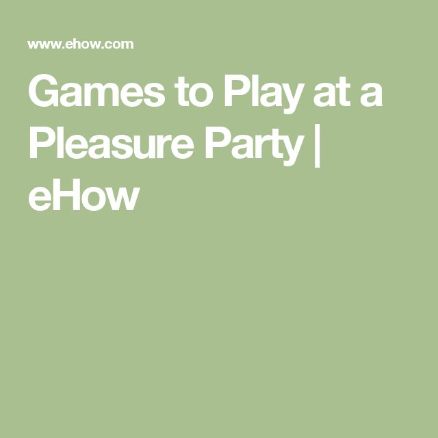Games to Play at a Pleasure Party | eHow