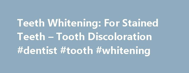 Teeth Whitening: For Stained Teeth – Tooth Discoloration #dentist #tooth #whitening http://dental.remmont.com/teeth-whitening-for-stained-teeth-tooth-discoloration-dentist-tooth-whitening-2/  #dentist tooth whitening # Teeth Whitening Overview Brightening your smile is as easy as visiting your dentist for a whitening treatment, or purchasing one of the many at-home treatment options available. You don't necessarily have to change your habits to whiten your teeth. Simply replacing your…