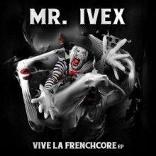 Mr. Ivex - Vive La Frenchcore EP (2017)