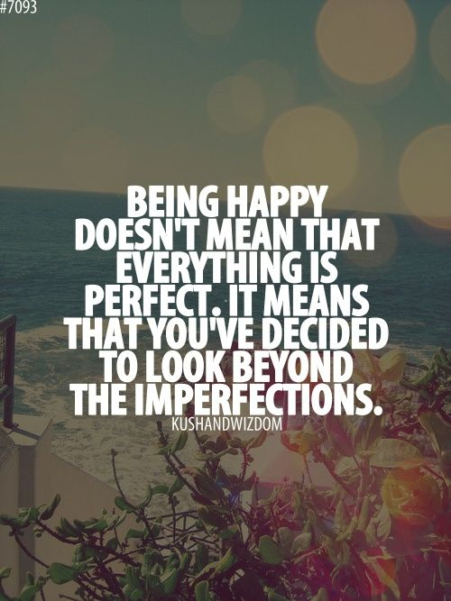 Everybody got's something that they feel is holding them back. Don't let perfectionism stop you from accepting the happiness you deserve.
