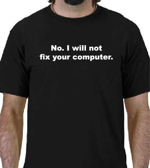 NO. I WILL NOT FIX YOUR COMPUTER.