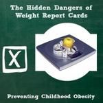 Hidden Dangers of Using Weight Report Cards to Prevent Childhood Obesity