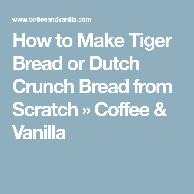How to Make Tiger Bread or Dutch Crunch Bread from Scratch » Coffee & Vanilla