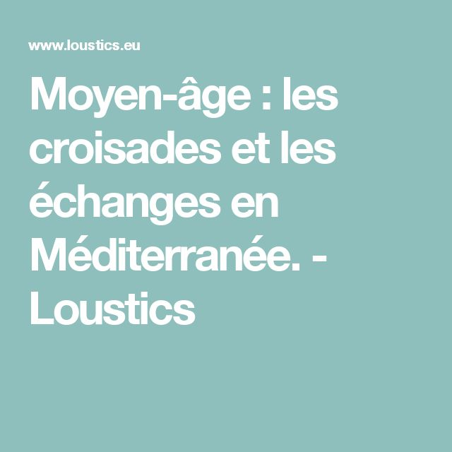 Moyen-âge : les croisades et les échanges en Méditerranée. - Loustics