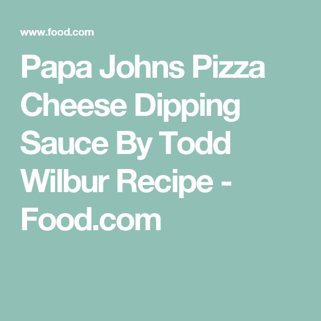 Papa Johns Pizza Cheese Dipping Sauce By Todd Wilbur Recipe - Food.com
