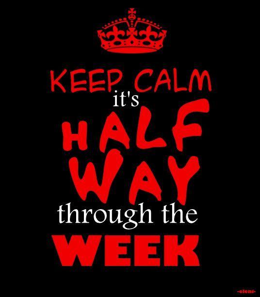 Keep Calm Its Half Way Through The Week wednesday hump day wednesday quotes happy wednesday wednesday quote happy wednesday quotes