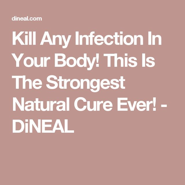 Kill Any Infection In Your Body! This Is The Strongest Natural Cure Ever! - DiNEAL