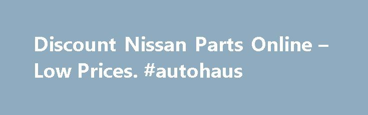 """Discount Nissan Parts Online – Low Prices. #autohaus http://poland.remmont.com/discount-nissan-parts-online-low-prices-autohaus/  #nissan auto parts # We have 121,326 Nissan parts and accessories in stock. About Our New, OEM and Aftermarket Nissan Accessories and Parts Fortunately for you as a Nissan owner – but perhaps less fortunate for us – Nissan puts out a very solid product (their V6 """"VQ"""" engines have been listed among the """"World's 10 Best Engines"""" by Ward's Auto World since the late…"""