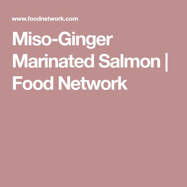 Miso-Ginger Marinated Salmon | Food Network