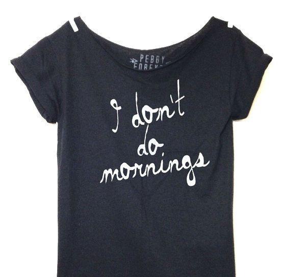 FREE SHIPPING- I Don't Do Mornings Shirt, Off Shoulder Shirt, Off Shoulder Tee, Oversized Shirt, Slouchy Tee, (women, teen girls)
