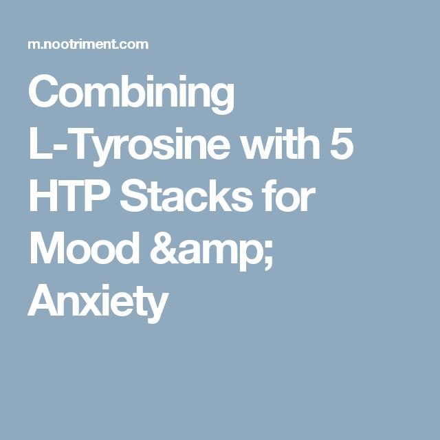 Combining L-Tyrosine with 5 HTP Stacks for Mood & Anxiety
