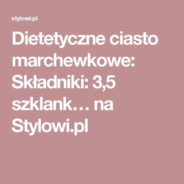 Dietetyczne ciasto marchewkowe: Składniki: 3,5 szklank… na Stylowi.pl