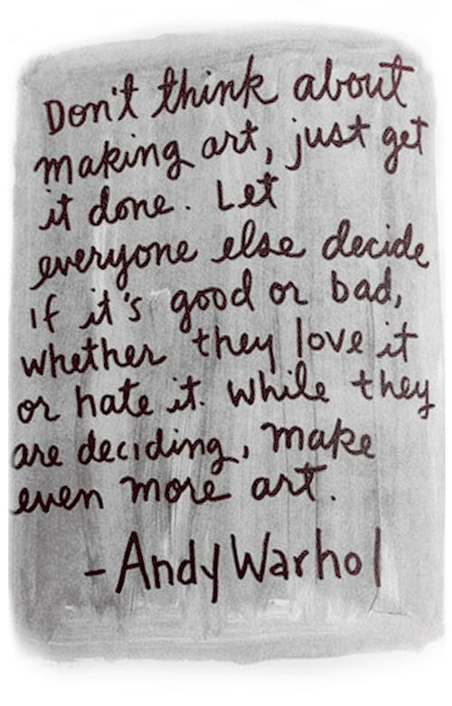 Get it done: Art Quotes, Make Art, Remember This, Warhol Quotes, The Artists, Makeart, Art Inspiration, Andywarhol, Andy Warhol