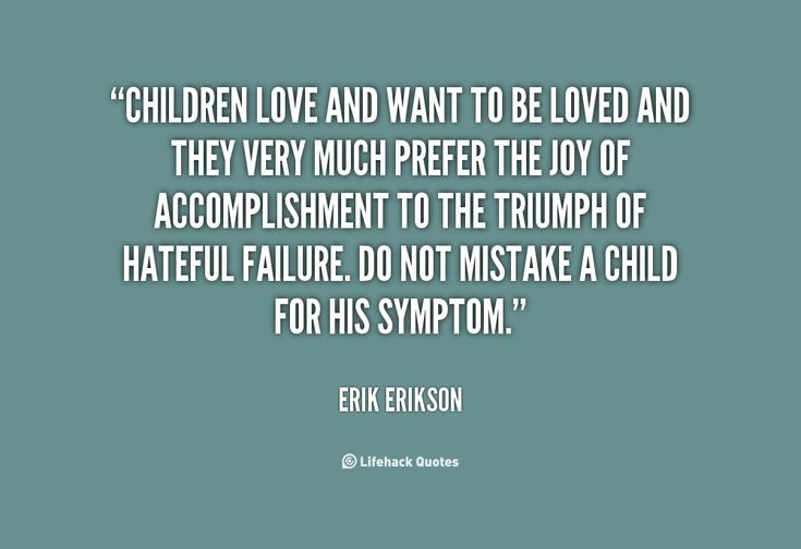 Children love and want to be loved and they very much prefer the joy of accom... - Erik Erikson at Lifehack Quotes