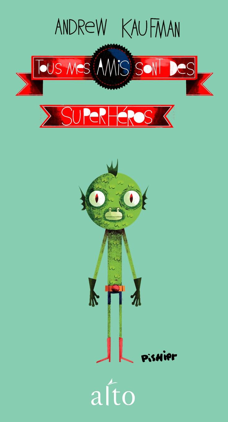 Tous mes amis sont des superhéros d'Andrew Kaufman (Alto) | Illustration de Pishier (www.pishier.com)