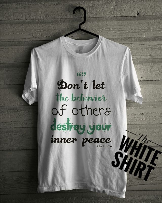 The White Shirt : Don't Let Other Behavior - Bikin Kaos Satuan