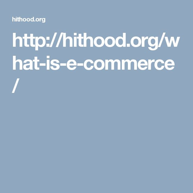 http://hithood.org/what-is-e-commerce/