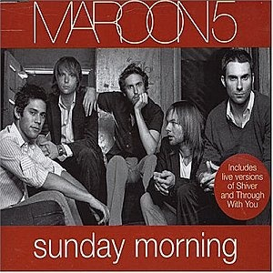 maroon five sunday morning... One of my favorite songs by them