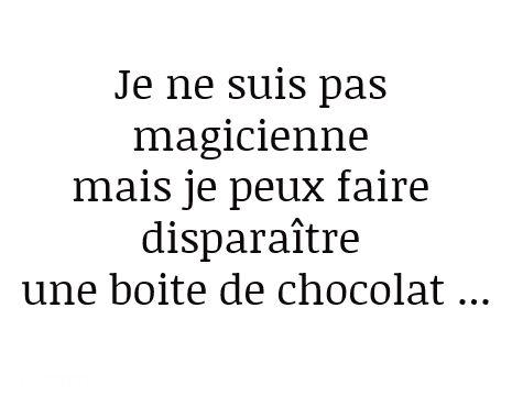 Je ne suis pas magicienne mais je peux faire disparaître une boite de chocolat ...