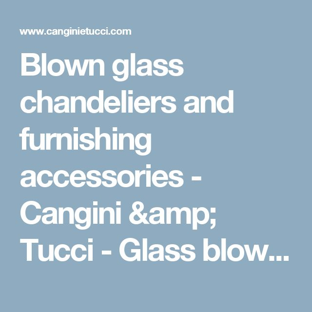 Blown glass chandeliers and furnishing accessories - Cangini & Tucci - Glass blowing art