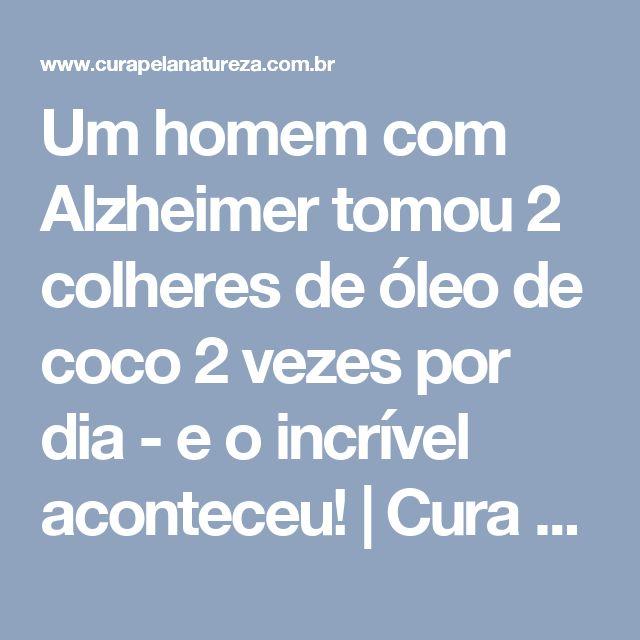 Um homem com Alzheimer tomou 2 colheres de óleo de coco 2 vezes por dia - e o incrível aconteceu! | Cura pela Natureza