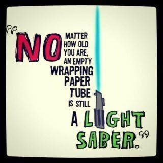 No matter how old you are, an empty wrapping paper tube is still a light saber.Quotes, Stuff, Funny, Stars Wars, Things, Inner Child, True Stories, Starwars, Lights Saber